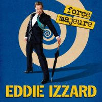 Eddie Izzard Force Majeure - Tickets ©